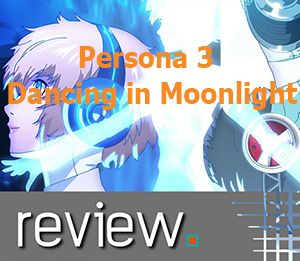 Persona 3: Dancing In Moonlight Review – Mass Destruction, All Night Difficulty, Perfect Combo