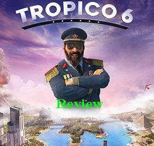 Game Tropico 6 Review